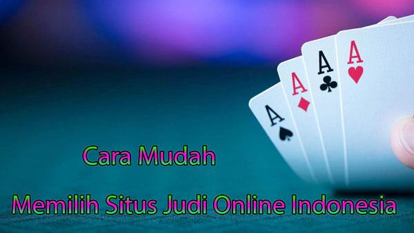 Cara Mudah Memilih Situs Judi Online di Indonesia