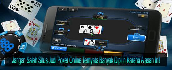 Jangan Salah Situs Judi Poker Online Ternyata Banyak Dipilih Karena Alasan Ini!